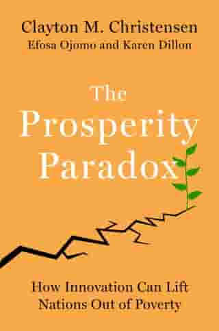 The Prosperity Paradox: How Innovation Can Lift Nations Out of Poverty de Clayton M Christensen