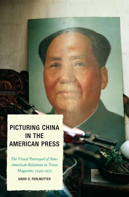 Book Picturing China in the American Press: The Visual Portrayal of Sino-American Relations in Time… by David D. Perlmutter