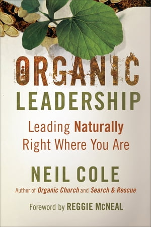 Organic Leadership Leading Naturally Right Where You Are