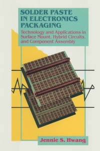Solder Paste in Electronics Packaging: Technology and Applications in Surface Mount, Hybrid…