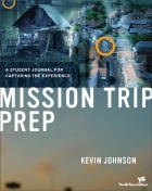 Mission Trip Prep Kit Leader's Guide: A Student Journal for Capturing the Experience by Kevin Johnson