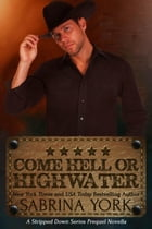 Come Hell or High Water: Stripped Down Cowboy Preqel by Sabrina York