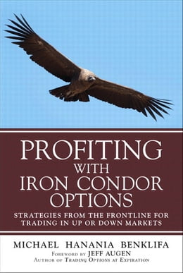 Book Profiting with Iron Condor Options: Strategies from the Frontline for Trading in Up or Down Markets… by Michael Benklifa