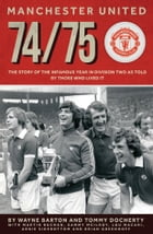 MANCHESTER UNITED: 1974/75: The Players' Stories by Wayne Barton