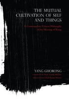 The Mutual Cultivation of Self and Things: A Contemporary Chinese Philosophy of the Meaning of Being