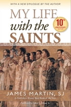 My Life with the Saints (10th Anniversary Edition) by James Martin, SJ
