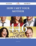How I Met Your Mother 446 Success Secrets - 446 Most Asked Questions On How I Met Your Mother - What You Need To Know 73a3faa4-9eb9-4119-880c-e7c4f9bf9b00