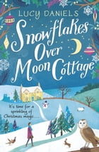 Snowflakes over Moon Cottage: a winter love story set in the Yorkshire Dales by Lucy Daniels