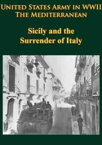 United States Army In WWII - The Mediterranean - Sicily And The Surrender Of Italy: [Illustrated…