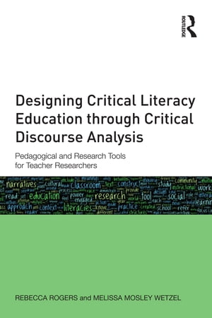 Designing Critical Literacy Education through Critical Discourse Analysis Pedagogical and Research Tools for Teacher-Researchers