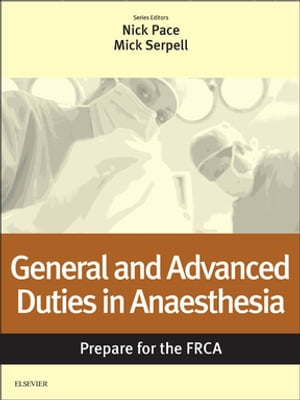 General and Advanced Duties in Anaesthesia: Prepare for the FRCA Key Articles from the Anaesthesia and Intensive Care Medicine Journal