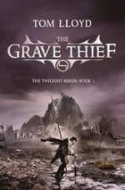 The Grave Thief: Book Three of The Twilight Reign by Tom Lloyd