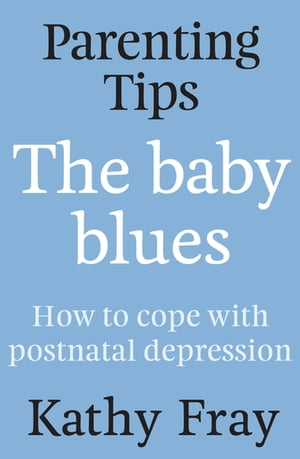 Parenting Tips: The Baby Blues How to Cope With Postnatal Depression