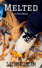 Melted: A Love Story by Safura Salam