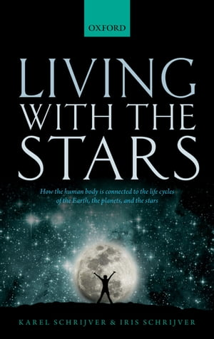 Living with the Stars How the Human Body is Connected to the Life Cycles of the Earth,  the Planets,  and the Stars