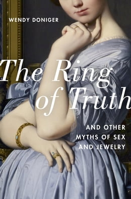 Book The Ring of Truth: And Other Myths of Sex and Jewelry by Wendy Doniger