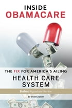 Inside Obamacare: The Fix For America's Ailing Health Care System by Bruce Japsen