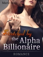 Stretched by the Alpha Billionaire: Romance by Marie Sans