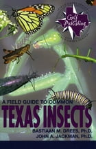 A Field Guide to Common Texas Insects