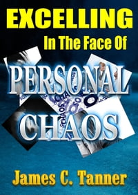 Excelling In The Face Of Personal Chaos