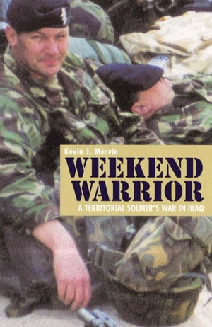 Weekend Warrior A Territorial Soldier's War in Iraq