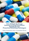 Not All Kids Do Drugs Lessons in Drug Prevention: Handbook One Proactive Parenting Techniques d0fea652-6fdb-420f-8c44-935d17110b15