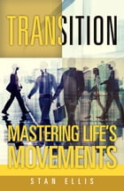 Transition: Mastering Life's Movements by Stan Ellis
