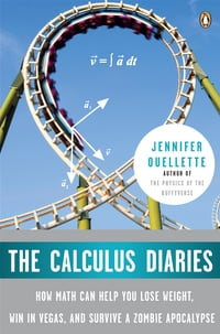 The Calculus Diaries: How Math Can Help You Lose Weight, Win in Vegas, and Survive a Zombie…