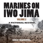 Marines on Iwo Jima, Volume 2: A Pictorial Record by Eric Hammel