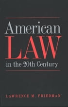 American Law in the Twentieth Century by Professor Lawrence M. Friedman
