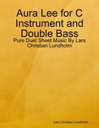 Aura Lee for C Instrument and Double Bass - Pure Duet Sheet Music By Lars Christian Lundholm by Lars Christian Lundholm