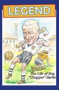 Legend, the Life of Roy 'Chopper' Hartle