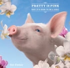 Pretty in Pink: Why It's Good to Be a Girl! by Bob Elsdale