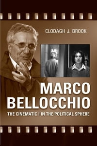 Marco Bellocchio: The Cinematic I in the Political Sphere