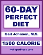 60-Day Perfect Diet - 1500 Calorie by Gail Johnson