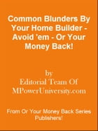 Common Blunders By Your Home Builder - Avoid 'em - Or Your Money Back! by Editorial Team Of MPowerUniversity.com