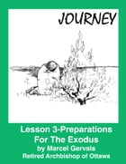 Journey-Lesson 3: Preparations For The Exodus by Marcel Gervais
