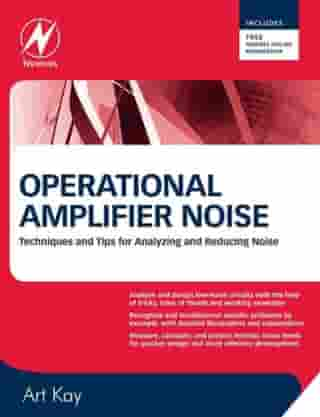 Operational Amplifier Noise: Techniques and Tips for Analyzing and Reducing Noise by Art Kay