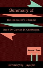 Summary of The Innovator's Dilemma: Book By: Clayton M. Christensen by Jaya Jha