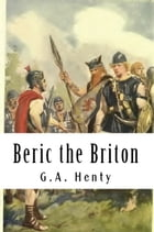 Beric the Briton by G.A. Henty