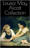 Louisa May Alcott Collection - Louisa May Alcott
