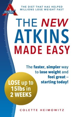 The New Atkins Made Easy The faster,  simpler way to lose weight and feel great ? starting today!