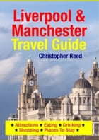 Liverpool & Manchester Travel Guide: Attractions, Eating, Drinking, Shopping & Places To Stay by Christopher Reed