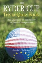 The Ryder Cup Trivia Quiz Book: 250 Questions on the History of the Golf Competition by Carl Franks