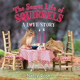 Book The Secret Life of Squirrels: A Love Story by Nancy Rose