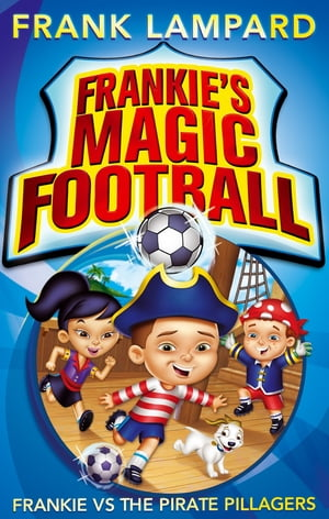 Frankie's Magic Football: Frankie vs The Pirate Pillagers Book 1