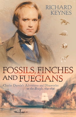 Book Fossils, Finches and Fuegians: Charles Darwin's Adventures and Discoveries on the Beagle (Text Only) by Richard Keynes