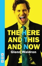 The Here and This and Now (NHB Modern Plays) by Glenn Waldron
