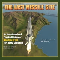The Last Missile Site: An Operational and Physical History of Nike Site SF-88 Fort Barry, California