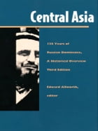 Central Asia: One Hundred Thirty Years of Russian Dominance, A Historical Overview by Edward A. Allworth